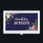 "Nevertheless, She Persisted Business Card Holder<br><div class=""desc"">These words,  originally spoken to chastise a strong female,  are better suited as a rallying cry in my opinion. Through April 30,  2017,  50% of the profits from the sale of items featuring the &quot;Nevertheless,  She Persisted&quot; design will be donated to ACLU.</div>"