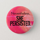 """Nevertheless, she persisted Button<br><div class=""""desc"""">A new rallying cry.  Wear it to your next march,  or just keep it up in your home to keep your spirits up!</div>"""