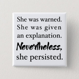 Nevertheless, she persisted button