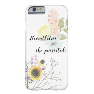 Nevertheless, she persisted Calligraphy Quote Barely There iPhone 6 Case