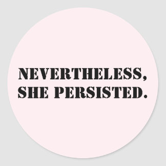 Nevertheless, she persisted classic round sticker