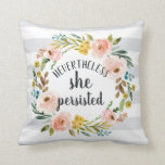 "Nevertheless, She Persisted | Floral Quote Throw Pillow<br><div class=""desc"">Dress up your little one&#39;s nursery with some feminist motivation and inspiration to lead. Our typography quote throw pillow features &quot;nevertheless,  she persisted&quot; in hand lettered brush script encircled by a watercolor floral wreath. Neutral gray striped background matches many decor styles.</div>"