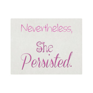 Nevertheless She Persisted Metal Print
