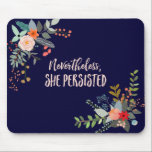 "Nevertheless, She Persisted Mouse Pad<br><div class=""desc"">These words,  originally spoken to chastise a strong female,  are better suited as a rallying cry in my opinion. Through April 30,  2017,  50% of the profits from the sale of items featuring the &quot;Nevertheless,  She Persisted&quot; design will be donated to ACLU.</div>"