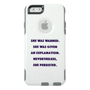 Nevertheless  She Persisted. Otterbox Iphone 6/6s Case by TerryBain at Zazzle