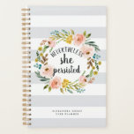 "Nevertheless, She Persisted | Personalized Planner<br><div class=""desc"">Our chic motivational planner for women and girls who run the world features the quote &quot;nevertheless,  she persisted&quot; in hand lettered brush script encircled by a watercolor floral wreath on a neutral gray striped background. Personalize with the year and your name,  or your choice of personalization.</div>"