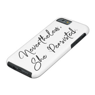 """Nevertheless, She Persisted"" Pretty Quote Tough iPhone 6 Case"