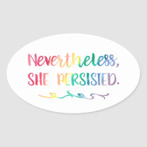 Nevertheless, She Persisted Rainbow Watercolor Oval Sticker