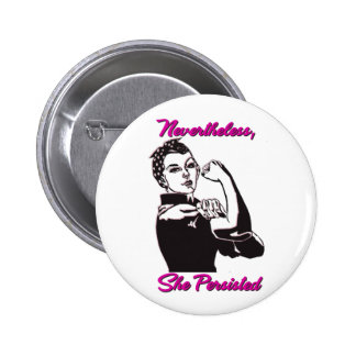 Nevertheless She Persisted Rosie Riveter Button
