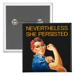Nevertheless, She Persisted. Rosie the Riveter. Button