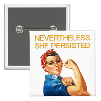 Nevertheless, She Persisted. Rosie the Riveter. Pinback Button