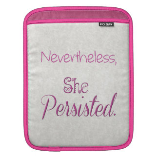 Nevertheless She Persisted Sleeve For iPads