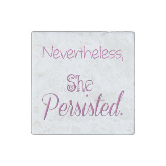 Nevertheless She Persisted Stone Magnet