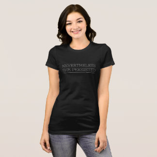 """Nevertheless, she persisted"" T (white lettering) T-Shirt"