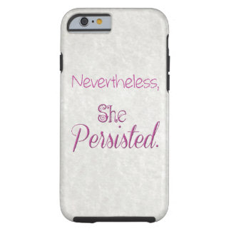 Nevertheless She Persisted Tough iPhone 6 Case