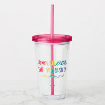 Nevertheless, She Persisted Watercolor Typography Acrylic Tumbler