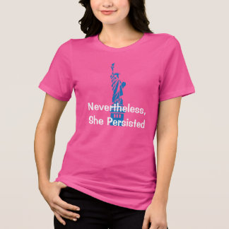 """""""Nevertheless, She Persisted"""" with Lady Liberty T-Shirt"""
