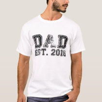 NEW DAD EST. 2016 BABY DADDY FATHER HUMOR FUNNY T-Shirt