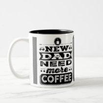 New Dad Need More Coffee (Funny New Dad) Two-Tone Coffee Mug