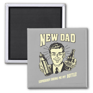 New Dad: Somebody Bring Me My Bottle 2 Inch Square Magnet