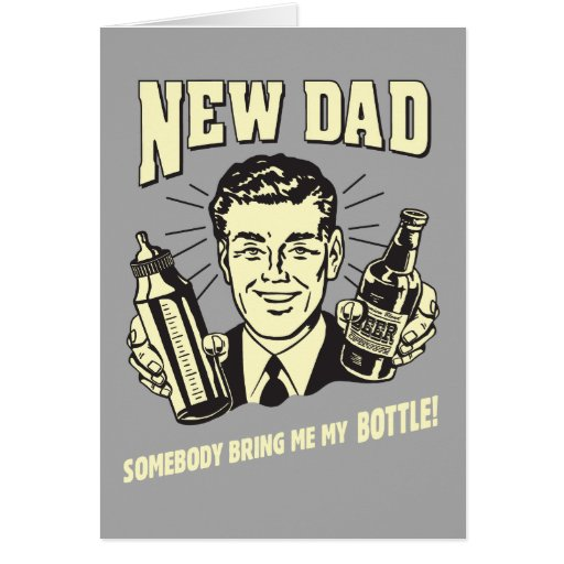 New Dad: Somebody Bring Me My Bottle Greeting Cards