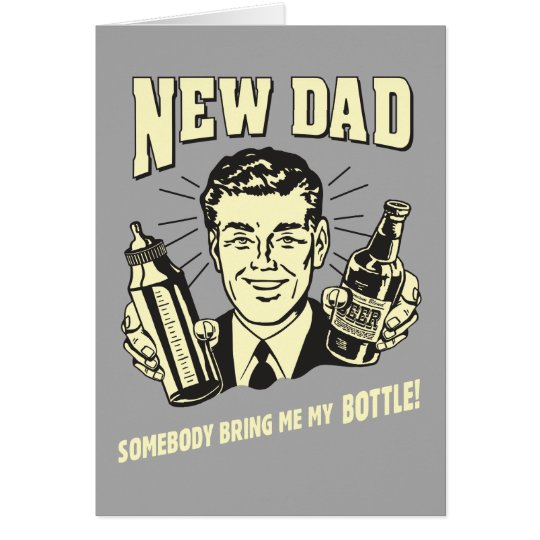 New Dad: Somebody Bring Me My Bottle Card