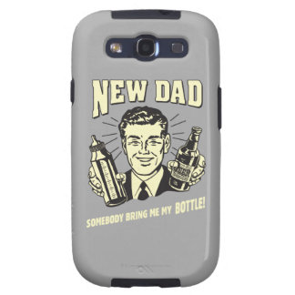 New Dad: Somebody Bring Me My Bottle Galaxy S3 Cases