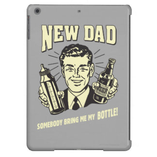 New Dad: Somebody Bring Me My Bottle iPad Air Covers