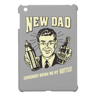 New Dad: Somebody Bring Me My Bottle iPad Mini Covers
