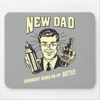 New Dad: Somebody Bring Me My Bottle Mouse Pad