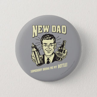 New Dad: Somebody Bring Me My Bottle Pinback Button