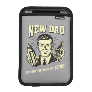 New Dad: Somebody Bring Me My Bottle Sleeve For iPad Mini
