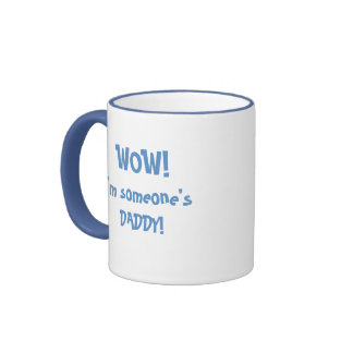 New Dad/Wow!  I'm someone's Daddy!-Humor Ringer Coffee Mug
