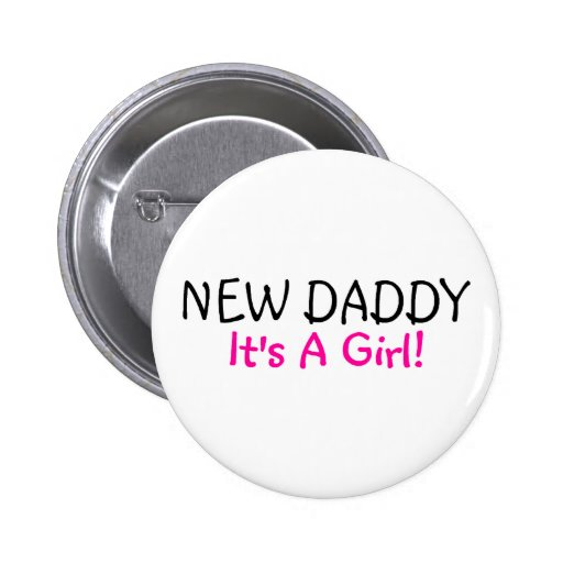 New Daddy Its A Girl Pinback Button