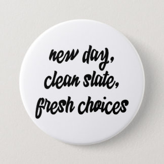 new day, clean slate, fresh choices: inspiration button