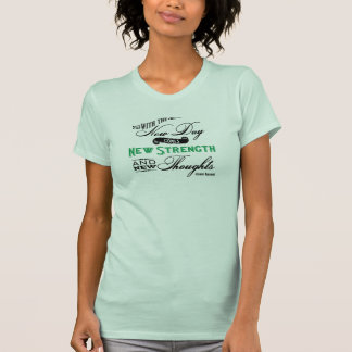 New day, new strength, new thoughts T-Shirt