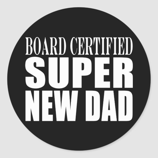 New Fathers & Baby Showers : Super New Dad Classic Round Sticker