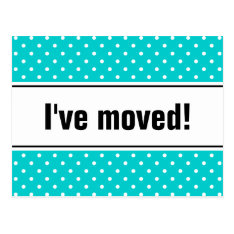 New Home Moving Postcards   Turquoise Polkadots at Zazzle