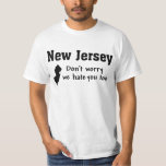 NEW JERSEY 'DON'T WORRY, WE HATE YOU TOO' FUNNY SHIRTS