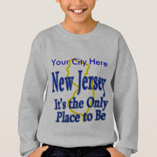 New Jersey  It's the Only Place to Be Sweatshirt