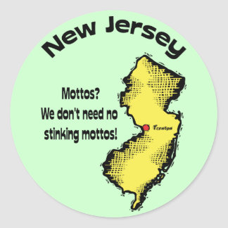 New Jersey NJ ~ Mottos, We don't need no stinking Classic Round Sticker