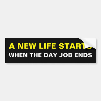 New Life Starts | Day Job Ends Bumper Sticker