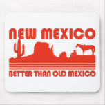 New Mexico Better Than Old Mexico Mousepads