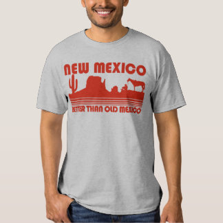New Mexico Better Than Old Mexico Shirt