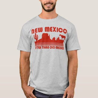 New Mexico Better Than Old Mexico T-Shirt