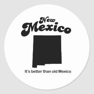 New Mexico - Its better than old Mexico Classic Round Sticker