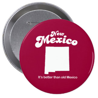 New Mexico - Its better than old Mexico T-shirt Pinback Button