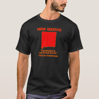 New Mexico - Let's Test Nuclear Bombs Here T-Shirt
