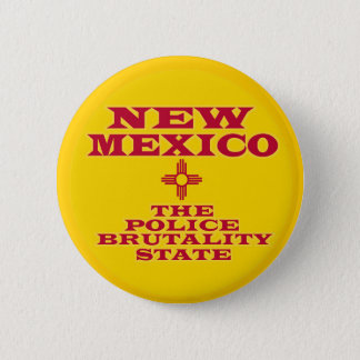 NEW MEXICO: THE POLICE BRUTALITY STATE PINBACK BUTTON