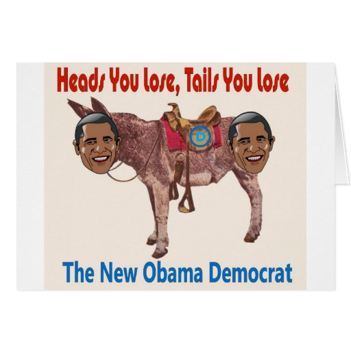 New Obama Democrat - Heads You Lose Tails You Lose Card